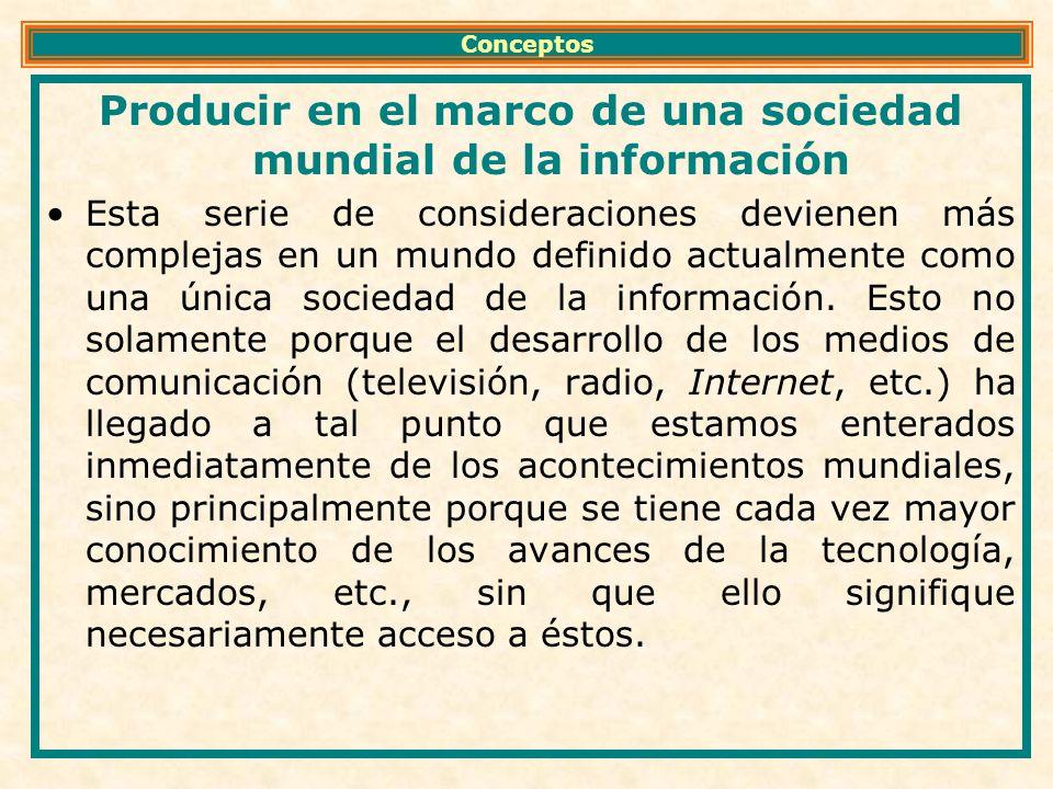 Producir en el marco de una sociedad mundial de la información Esta serie de consideraciones devienen más complejas en un mundo definido actualmente como una única sociedad de la información.
