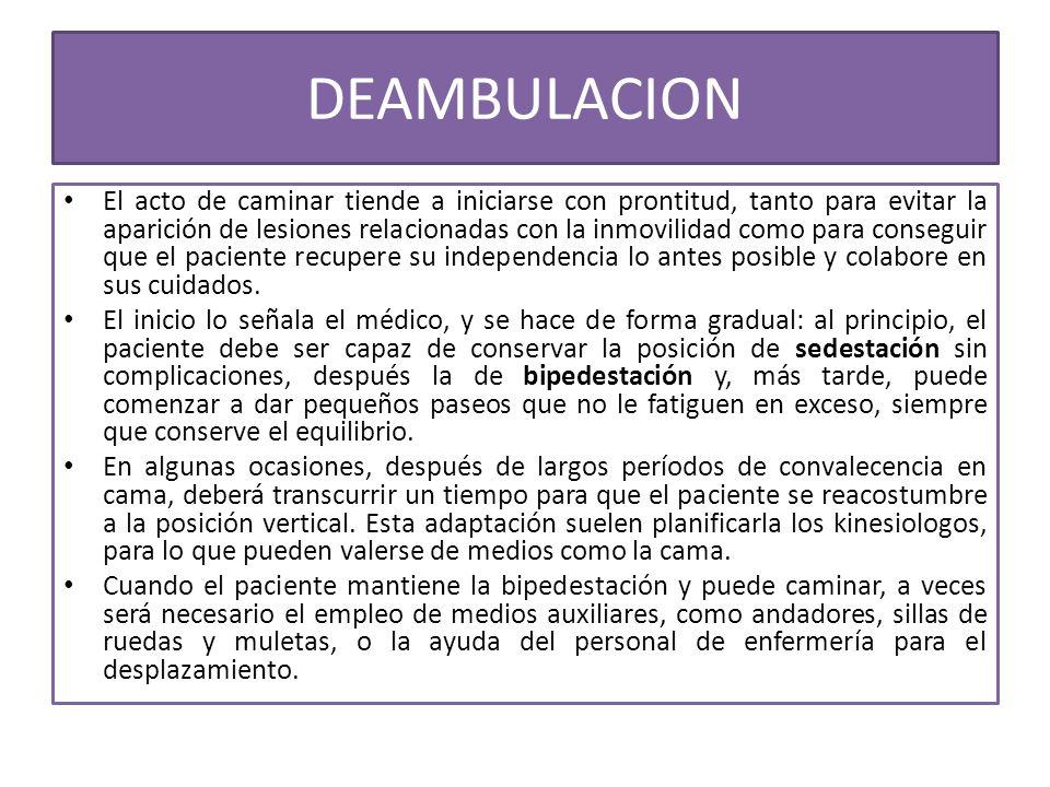 DEAMBULACION El acto de caminar tiende a iniciarse con prontitud, tanto para evitar la aparición de lesiones relacionadas con la inmovilidad como para