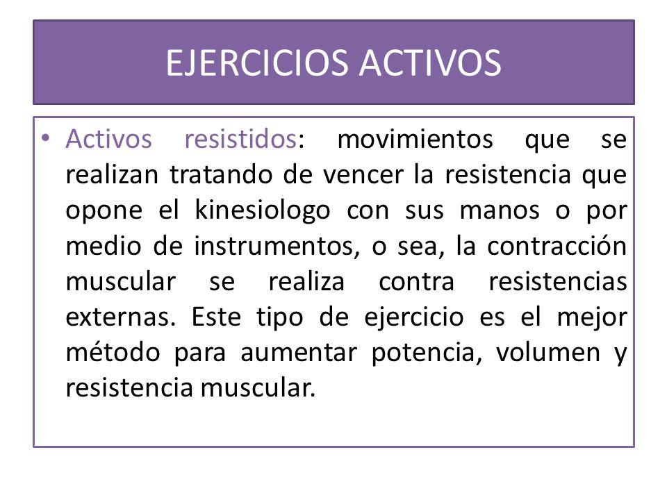 Activos resistidos: movimientos que se realizan tratando de vencer la resistencia que opone el kinesiologo con sus manos o por medio de instrumentos,