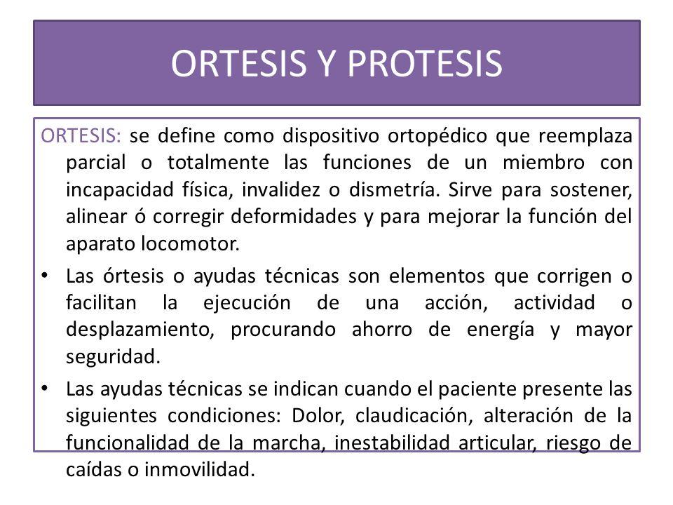 ORTESIS Y PROTESIS ORTESIS: se define como dispositivo ortopédico que reemplaza parcial o totalmente las funciones de un miembro con incapacidad físic