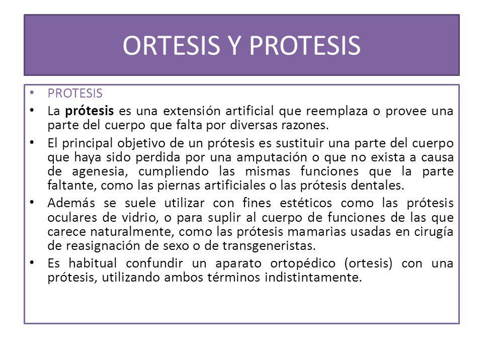 ORTESIS Y PROTESIS PROTESIS La prótesis es una extensión artificial que reemplaza o provee una parte del cuerpo que falta por diversas razones. El pri