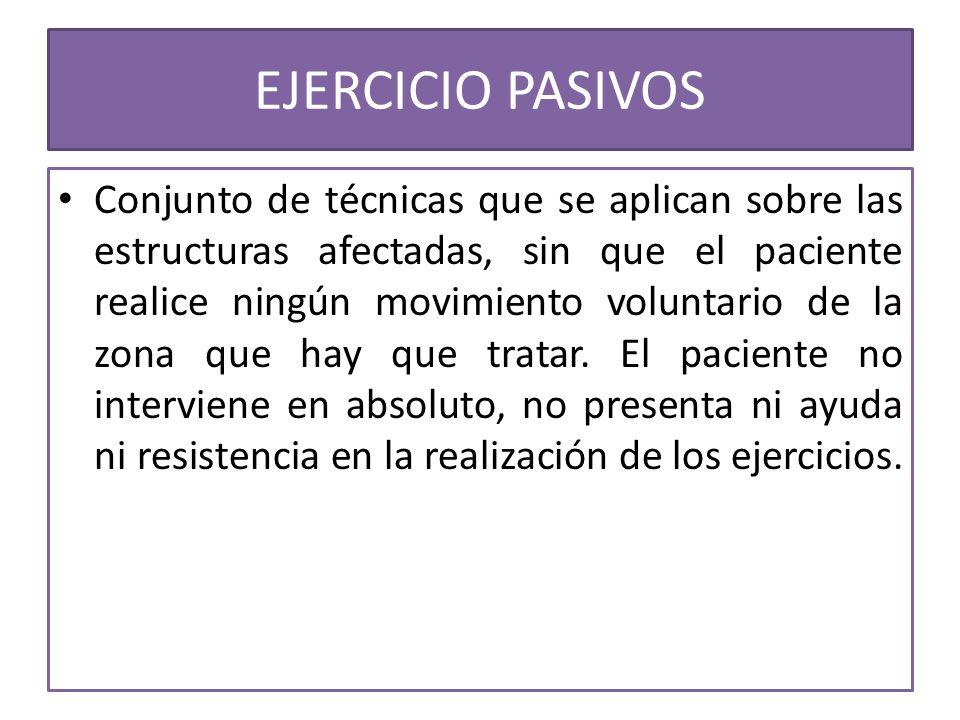 EJERCICIOS PASIVOS Las técnicas que se realizan son: Movilizaciones (pasiva asistida, autopasiva, pasiva instrumental).