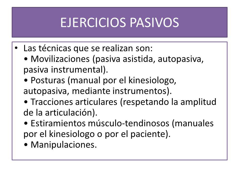 EJERCICIOS PASIVOS Las técnicas que se realizan son: Movilizaciones (pasiva asistida, autopasiva, pasiva instrumental). Posturas (manual por el kinesi