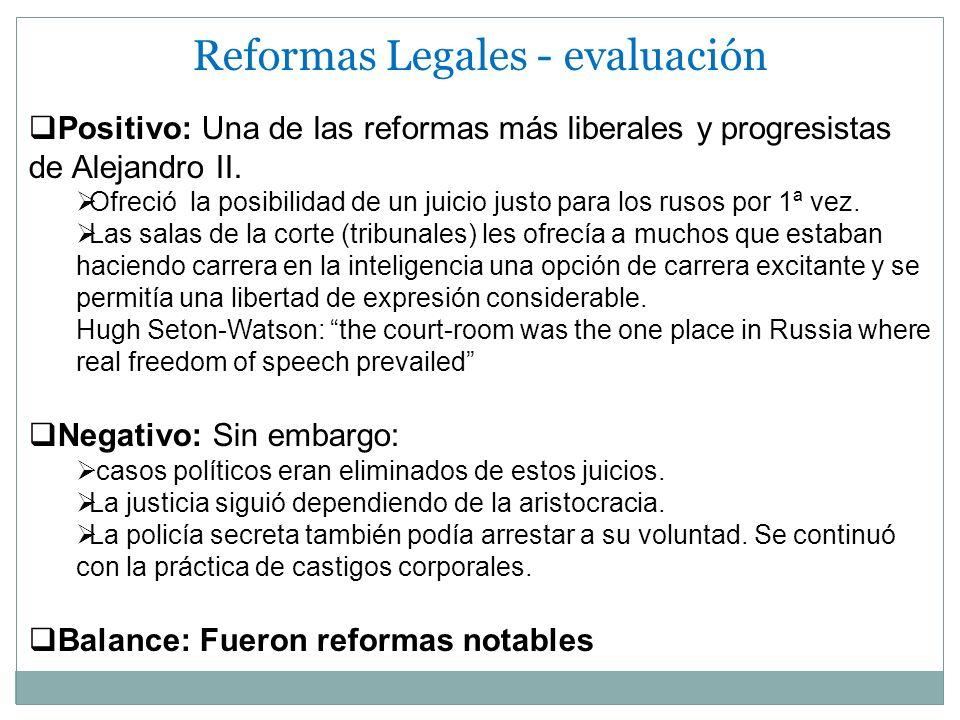 Reformas Legales - evaluación Positivo: Una de las reformas más liberales y progresistas de Alejandro II. Ofreció la posibilidad de un juicio justo pa