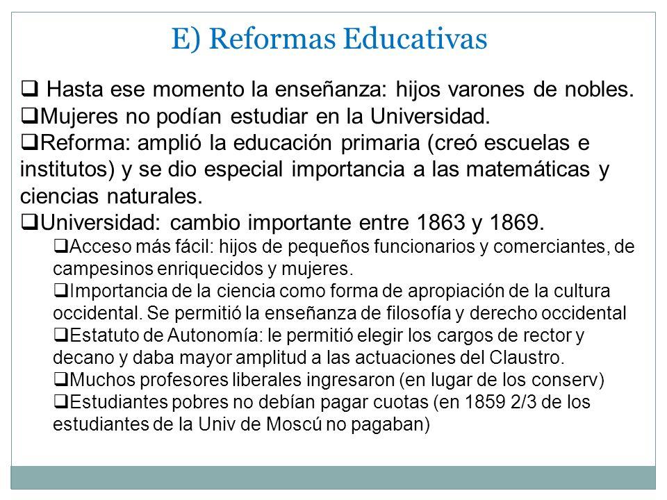 E) Reformas Educativas Hasta ese momento la enseñanza: hijos varones de nobles. Mujeres no podían estudiar en la Universidad. Reforma: amplió la educa