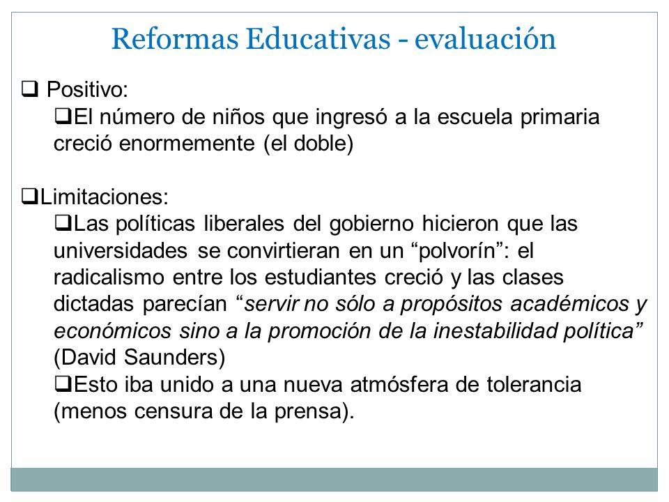 Reformas Educativas - evaluación Positivo: El número de niños que ingresó a la escuela primaria creció enormemente (el doble) Limitaciones: Las políti