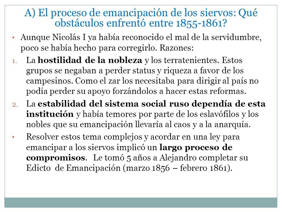 A) El proceso de emancipación de los siervos: Qué obstáculos enfrentó entre 1855-1861? Aunque Nicolás I ya había reconocido el mal de la servidumbre,