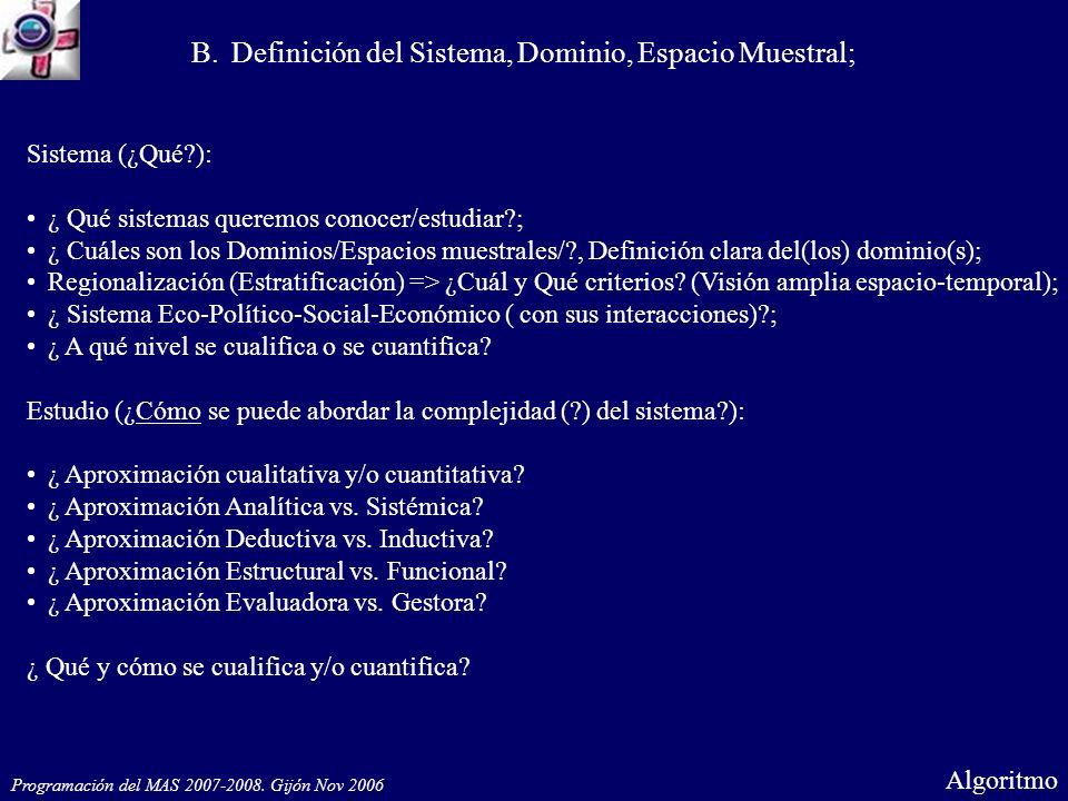 Sistema (¿Qué ): ¿ Qué sistemas queremos conocer/estudiar ; ¿ Cuáles son los Dominios/Espacios muestrales/ , Definición clara del(los) dominio(s); Regionalización (Estratificación) => ¿Cuál y Qué criterios.