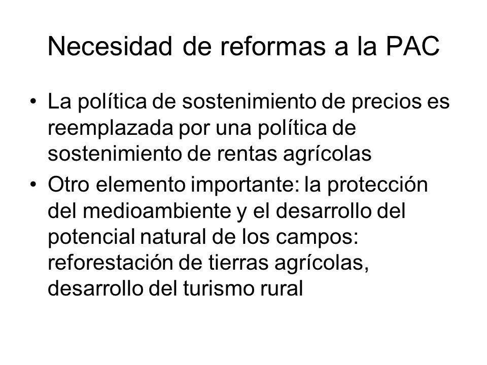Necesidad de reformas a la PAC La política de sostenimiento de precios es reemplazada por una política de sostenimiento de rentas agrícolas Otro eleme