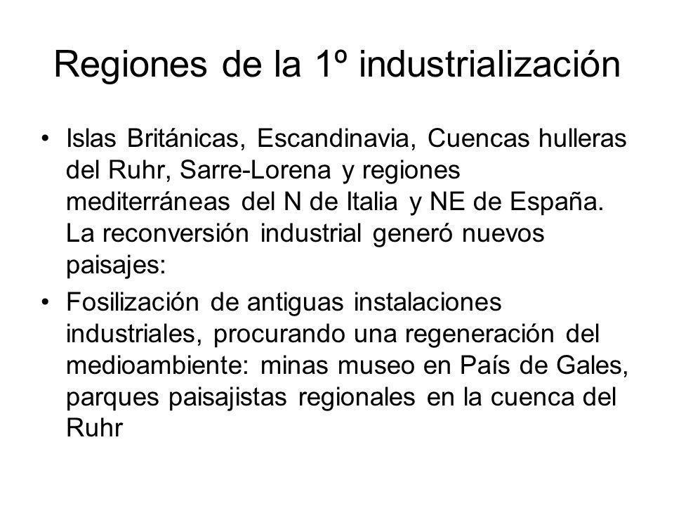 Regiones de la 1º industrialización Islas Británicas, Escandinavia, Cuencas hulleras del Ruhr, Sarre-Lorena y regiones mediterráneas del N de Italia y