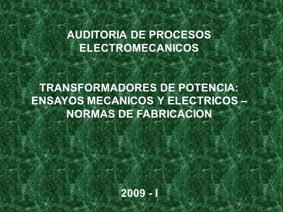 AUDITORIA DE PROCESOS ELECTROMECANICOS TRANSFORMADORES DE POTENCIA: ENSAYOS MECANICOS Y ELECTRICOS – NORMAS DE FABRICACION 2009 - I