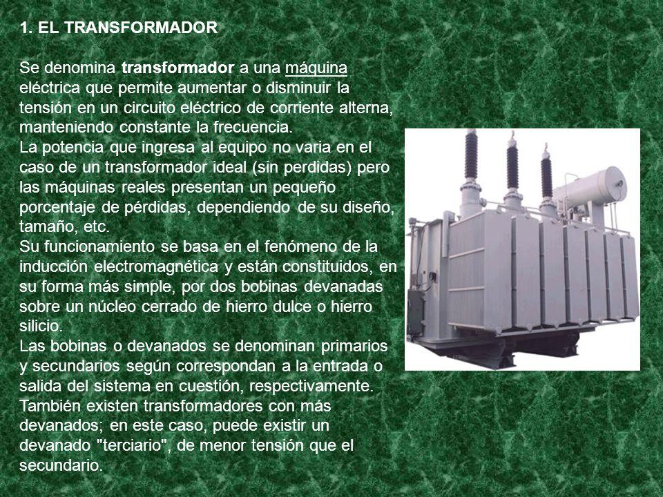 1. EL TRANSFORMADOR Se denomina transformador a una máquina eléctrica que permite aumentar o disminuir la tensión en un circuito eléctrico de corrient