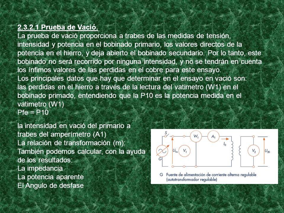2.3.2.1 Prueba de Vació. La prueba de vació proporciona a trabes de las medidas de tensión, intensidad y potencia en el bobinado primario, los valores