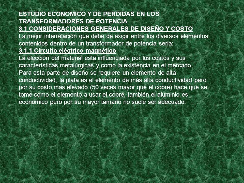 ESTUDIO ECONOMICO Y DE PERDIDAS EN LOS TRANSFORMADORES DE POTENCIA 3.1 CONSIDERACIONES GENERALES DE DISEÑO Y COSTO La mejor interrelación que debe de
