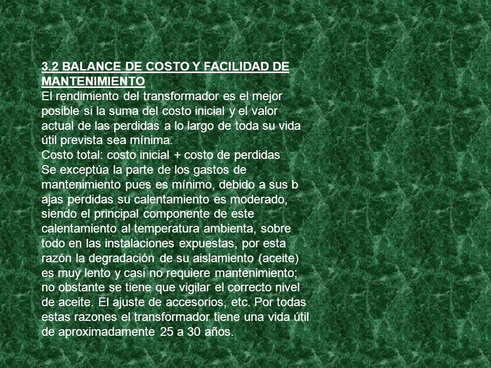 3.2 BALANCE DE COSTO Y FACILIDAD DE MANTENIMIENTO El rendimiento del transformador es el mejor posible si la suma del costo inicial y el valor actual