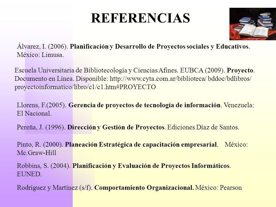 REFERENCIAS Pinto, R. (2000). Planeación Estratégica de capacitación empresarial. México: Mc.Graw-Hill Pereña, J. (1996). Dirección y Gestión de Proye