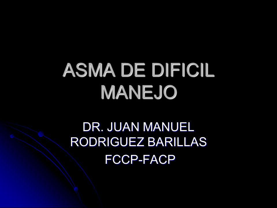 ASMA DE DIFICIL MANEJO DR. JUAN MANUEL RODRIGUEZ BARILLAS FCCP-FACP FCCP-FACP