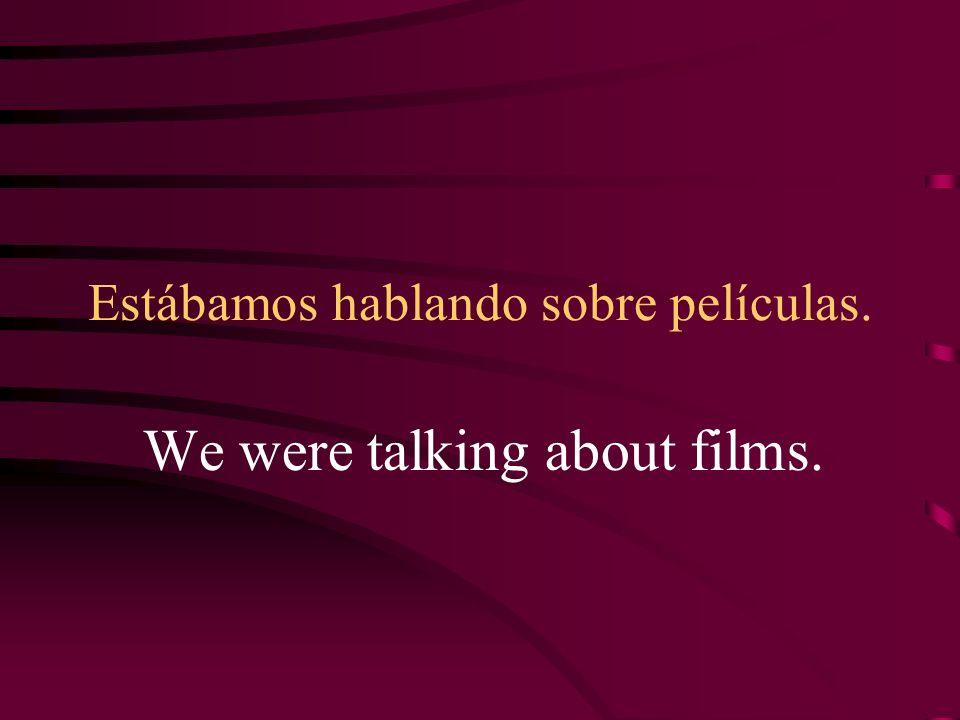 Estábamos hablando sobre películas. We were talking about films.