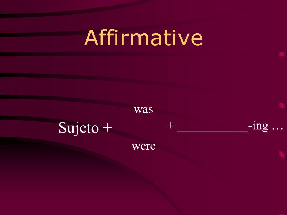 Affirmative was were + ___________-ing … Sujeto +