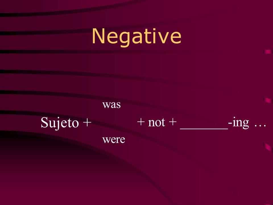 Negative was were + not + _______-ing … Sujeto +