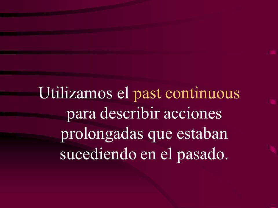 Utilizamos el past continuous para describir acciones prolongadas que estaban sucediendo en el pasado.
