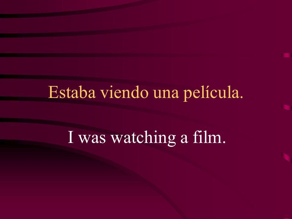 Estaba viendo una película. I was watching a film.