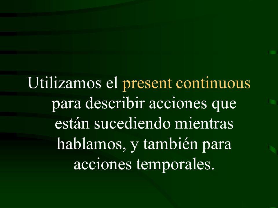Utilizamos el present continuous para describir acciones que están sucediendo mientras hablamos, y también para acciones temporales.