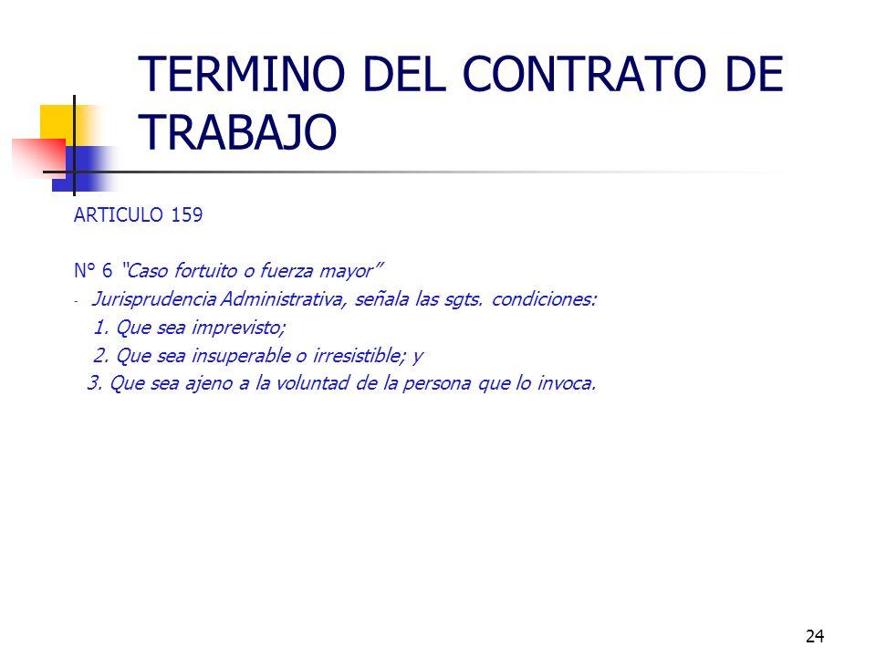 23 ARTICULO 159 N° 5 Conclusión del trabajo o servicio que dio origen al contrato - En el contrato a plazo fijo y en el por obra o faena determinada,