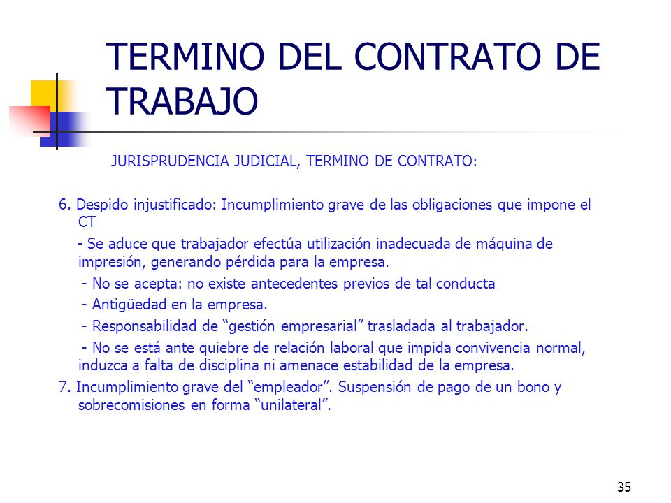 34 JURISPRUDENCIA JUDICIAL, TERMINO DE CONTRATO: 1. Despido improcedente: trabajador en estado de ebriedad. Causal invocada por empleador: Incumplimie