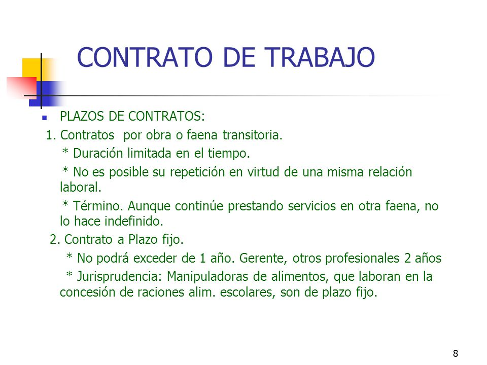7 PLAZOS DE CONTRATOS: 1. Indefinido: término vida útil del trabajador. * La repetición de un contrato por obra con finiquito de por medio es una rela