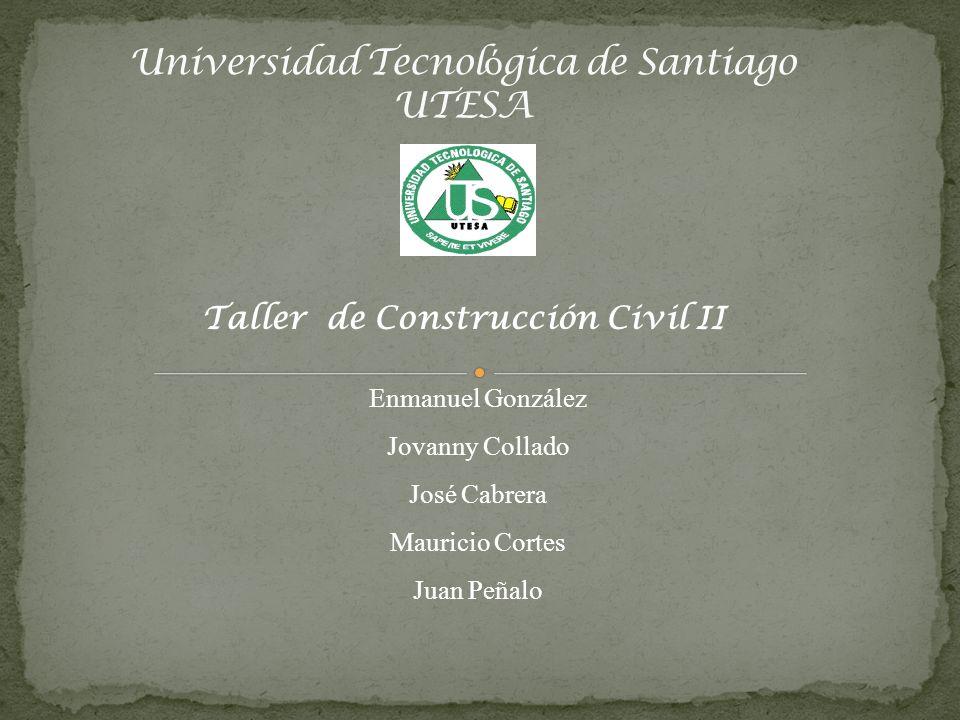 Enmanuel González Jovanny Collado José Cabrera Mauricio Cortes Juan Peñalo Taller de Construcción Civil II