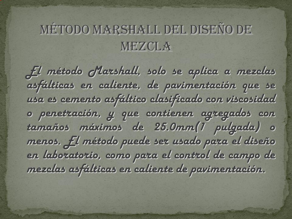 El método Marshall, solo se aplica a mezclas asfálticas en caliente, de pavimentación que se usa es cemento asfáltico clasificado con viscosidad o pen