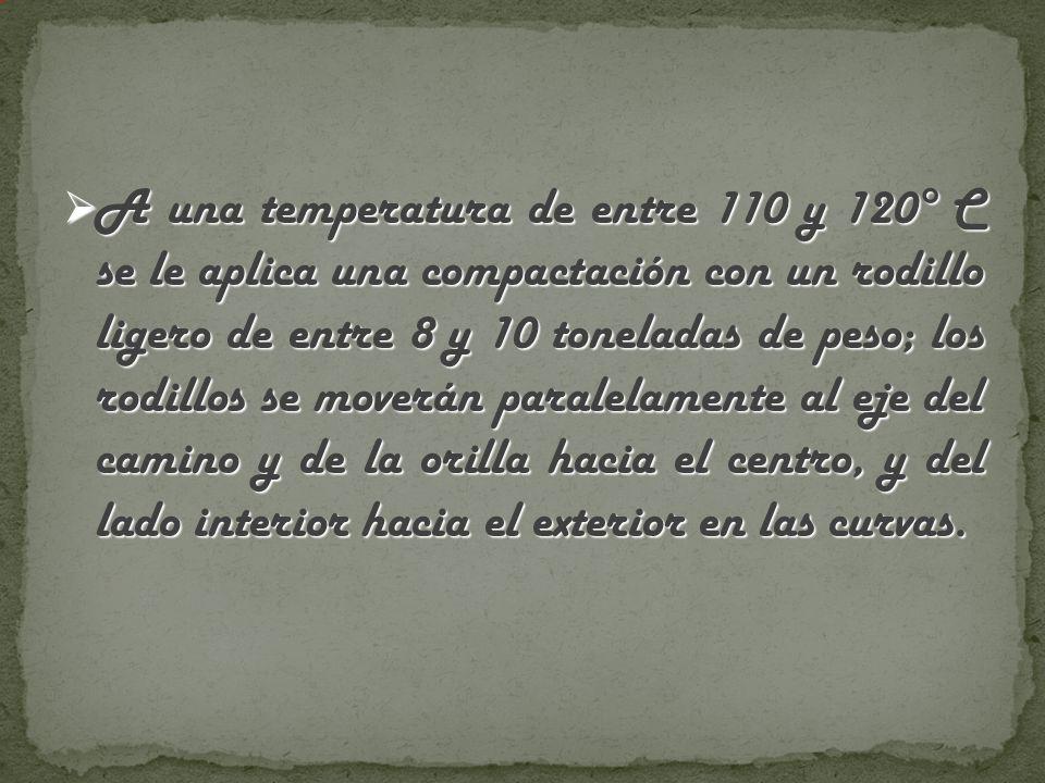 A una temperatura de entre 110 y 120° C se le aplica una compactación con un rodillo ligero de entre 8 y 10 toneladas de peso; los rodillos se moverán