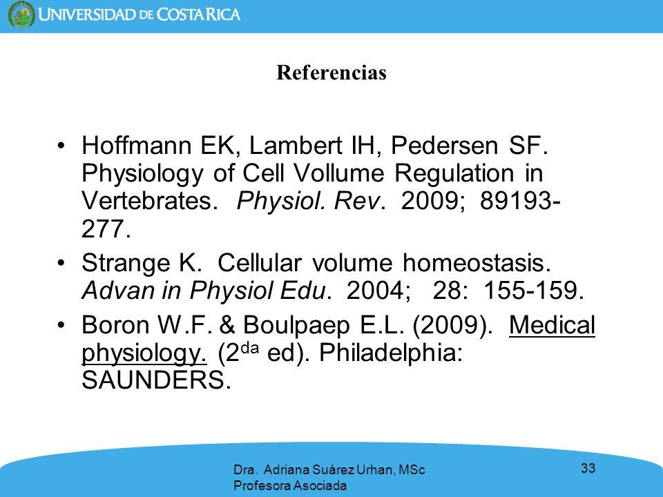 33 Referencias Hoffmann EK, Lambert IH, Pedersen SF. Physiology of Cell Vollume Regulation in Vertebrates. Physiol. Rev. 2009; 89193- 277. Strange K.