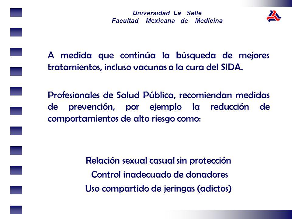 Universidad La Salle Facultad Mexicana de Medicina A medida que continúa la búsqueda de mejores tratamientos, incluso vacunas o la cura del SIDA. Prof