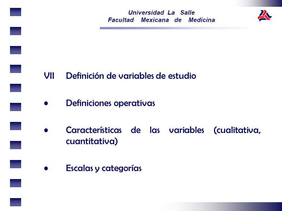 Universidad La Salle Facultad Mexicana de Medicina VII Definición de variables de estudio Definiciones operativas Características de las variables (cu