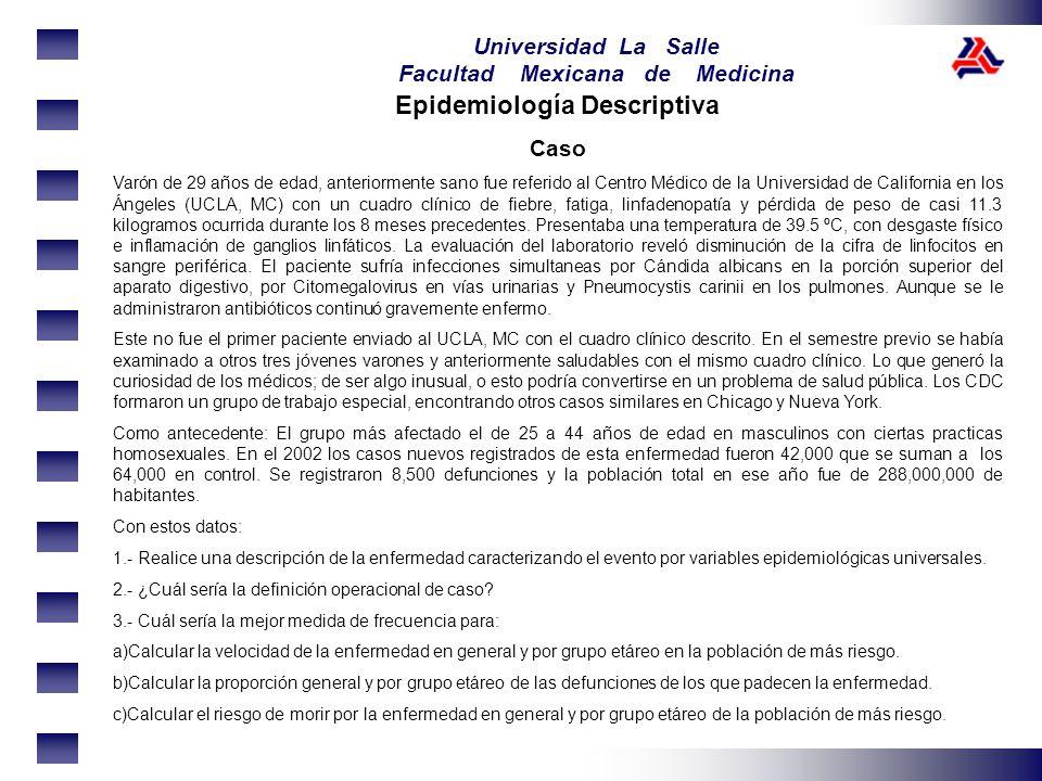 Universidad La Salle Facultad Mexicana de Medicina Epidemiología Descriptiva Caso Varón de 29 años de edad, anteriormente sano fue referido al Centro