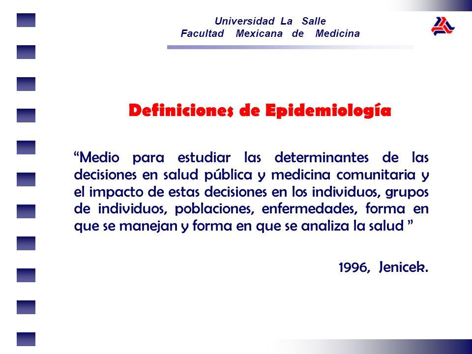 Universidad La Salle Facultad Mexicana de Medicina Definiciones de Epidemiología Medio para estudiar las determinantes de las decisiones en salud públ