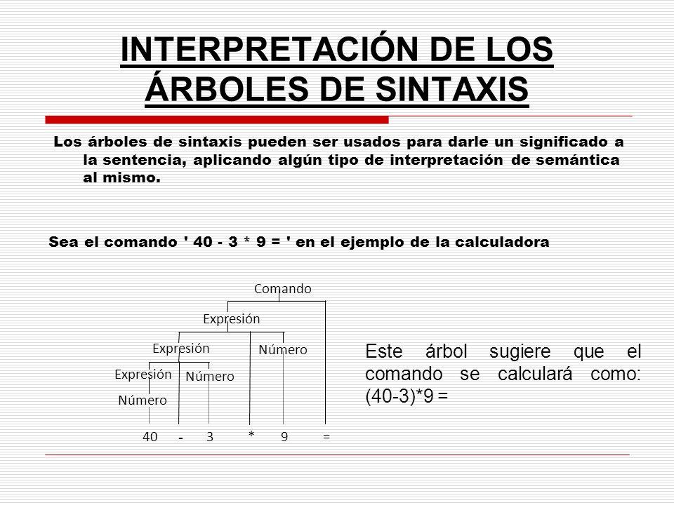 INTERPRETACIÓN DE LOS ÁRBOLES DE SINTAXIS Los árboles de sintaxis pueden ser usados para darle un significado a la sentencia, aplicando algún tipo de