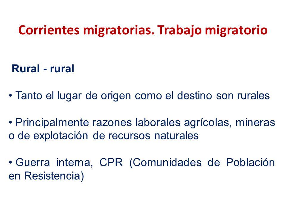 Corrientes migratorias. Trabajo migratorio Rural - rural Tanto el lugar de origen como el destino son rurales Principalmente razones laborales agrícol