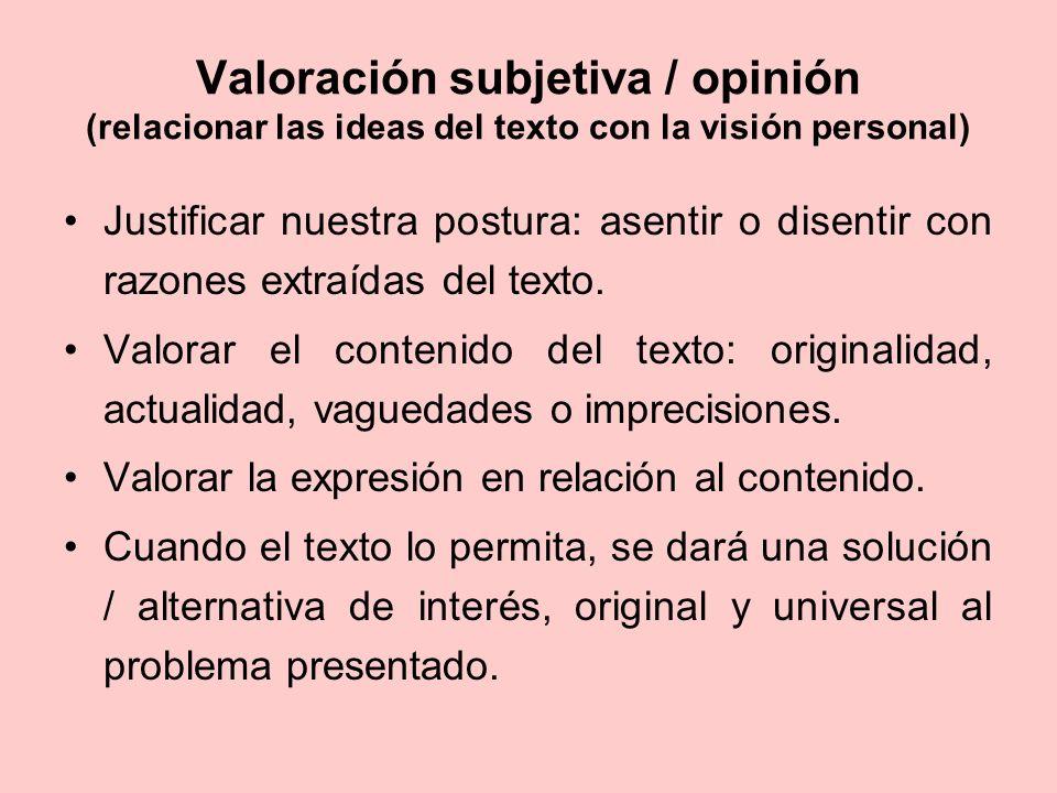 Valoración subjetiva / opinión (relacionar las ideas del texto con la visión personal) Justificar nuestra postura: asentir o disentir con razones extr