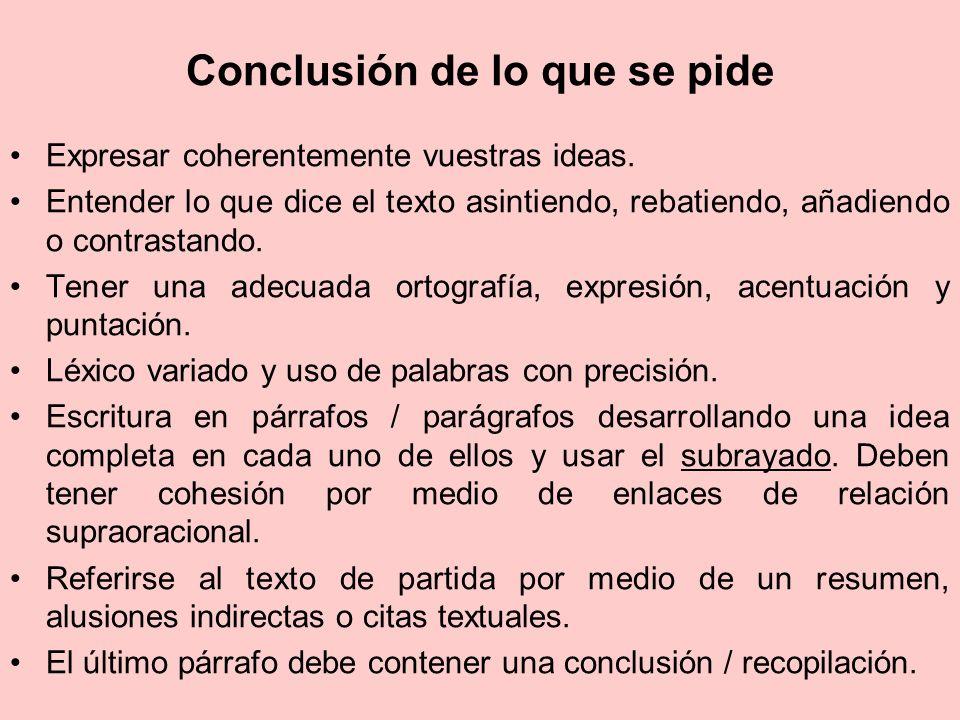 Conclusión de lo que se pide Expresar coherentemente vuestras ideas. Entender lo que dice el texto asintiendo, rebatiendo, añadiendo o contrastando. T
