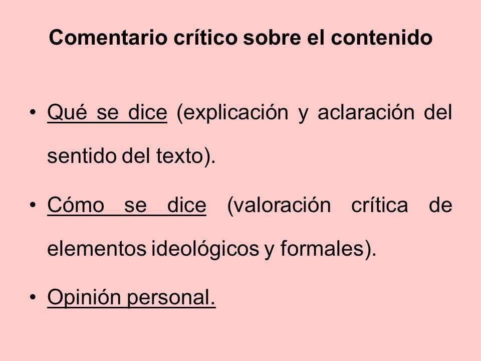 Comentario crítico sobre el contenido Qué se dice (explicación y aclaración del sentido del texto). Cómo se dice (valoración crítica de elementos ideo
