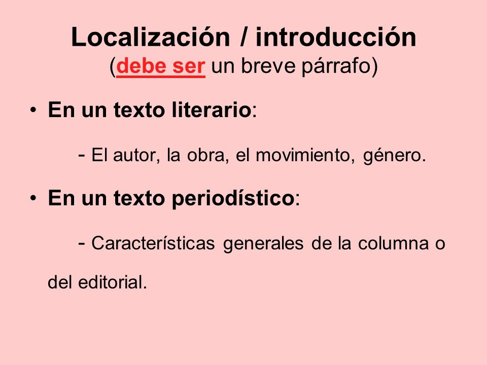 Localización / introducción (debe ser un breve párrafo) En un texto literario: - El autor, la obra, el movimiento, género. En un texto periodístico: -
