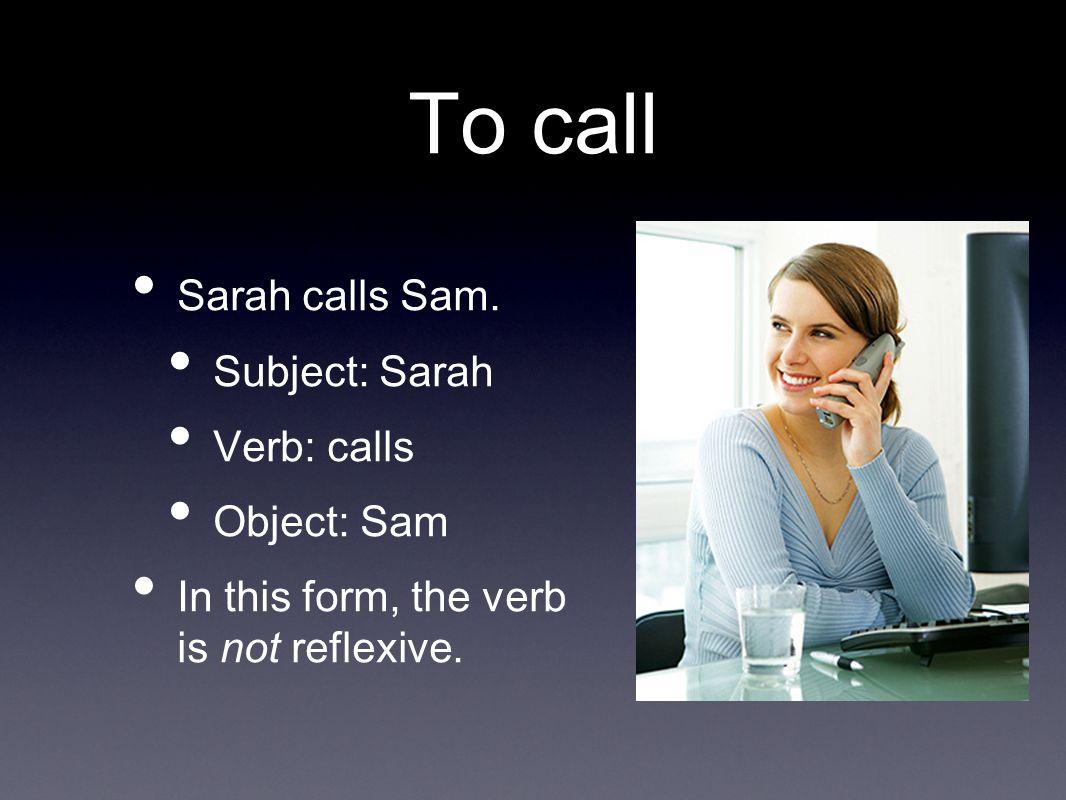 Llamar: To call Sara llama a Sam.