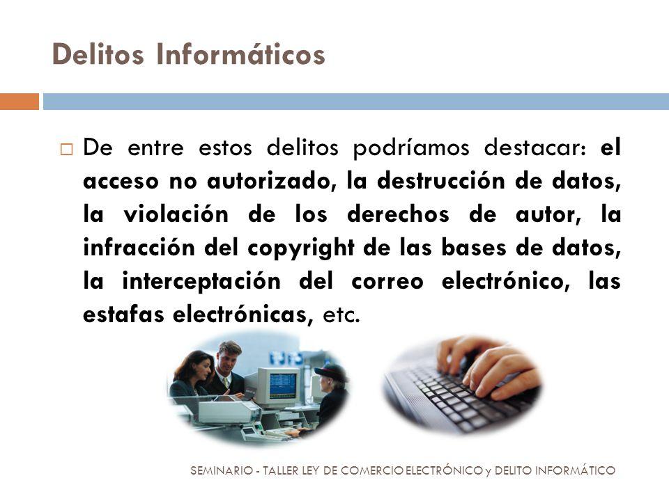 Delitos Informáticos De entre estos delitos podríamos destacar: el acceso no autorizado, la destrucción de datos, la violación de los derechos de auto