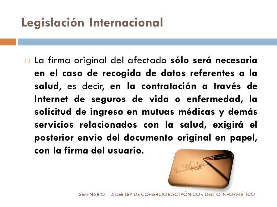Legislación Internacional La firma original del afectado sólo será necesaria en el caso de recogida de datos referentes a la salud, es decir, en la co