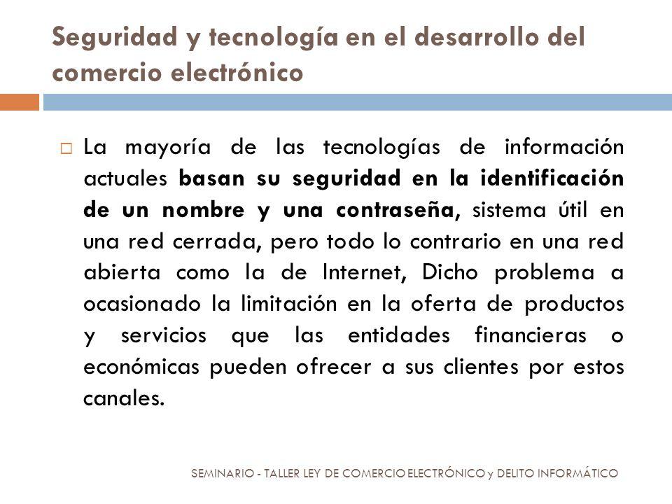 Seguridad y tecnología en el desarrollo del comercio electrónico La mayoría de las tecnologías de información actuales basan su seguridad en la identi
