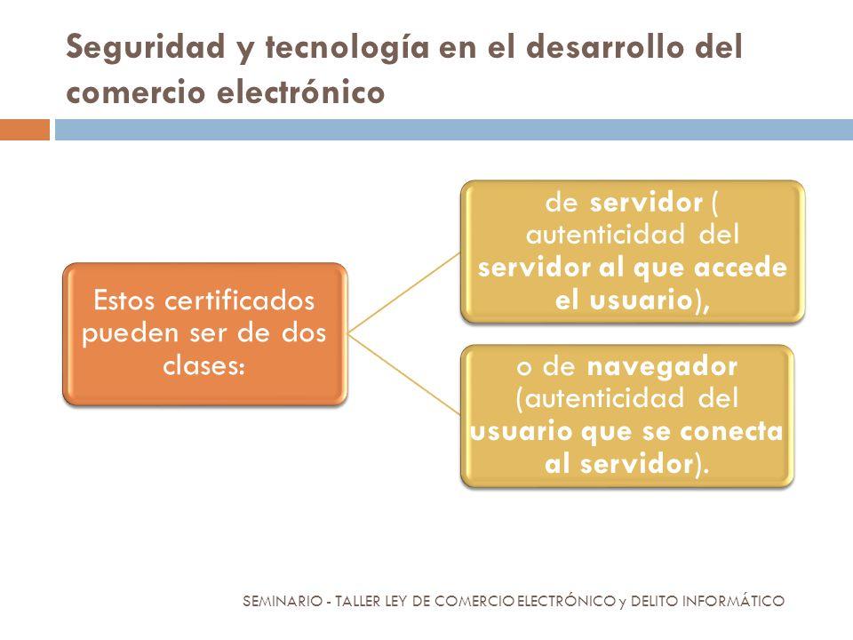 Seguridad y tecnología en el desarrollo del comercio electrónico Estos certificados pueden ser de dos clases: de servidor ( autenticidad del servidor