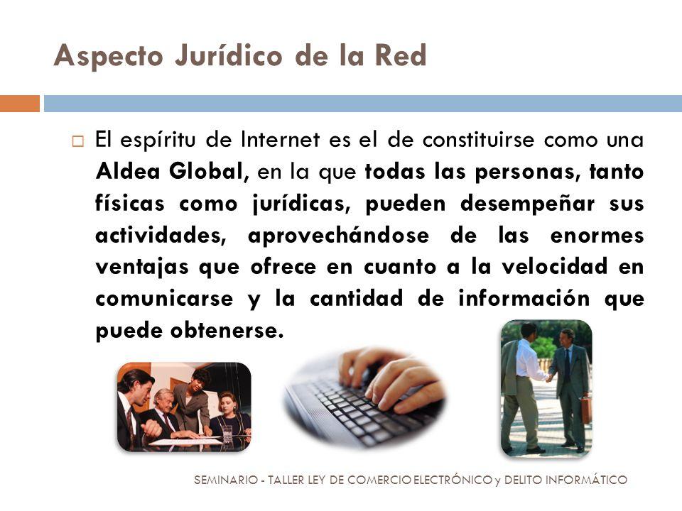 Aspecto Jurídico de la Red El espíritu de Internet es el de constituirse como una Aldea Global, en la que todas las personas, tanto físicas como juríd